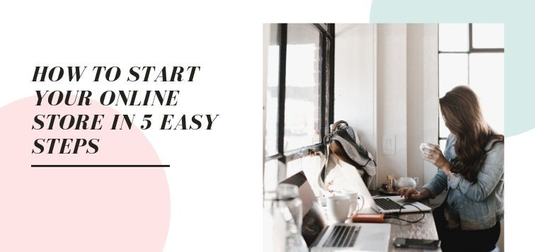 how-to-start-your-online-store-in-5-easy-steps